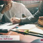 How to Know When to Hire A Business Advisor
